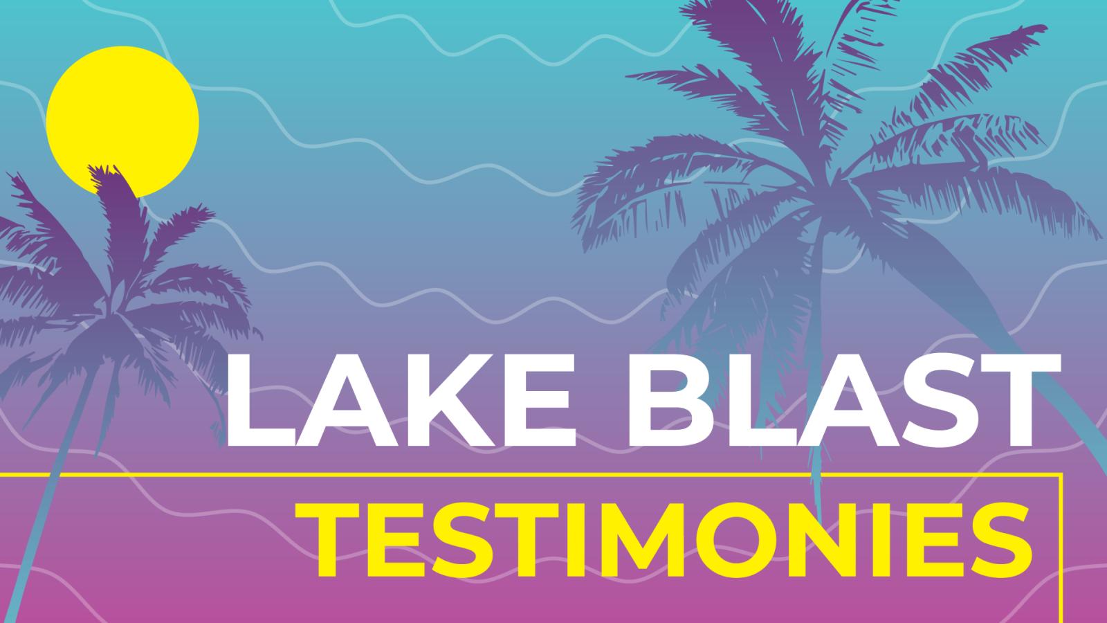 Lake Blast Testimonies